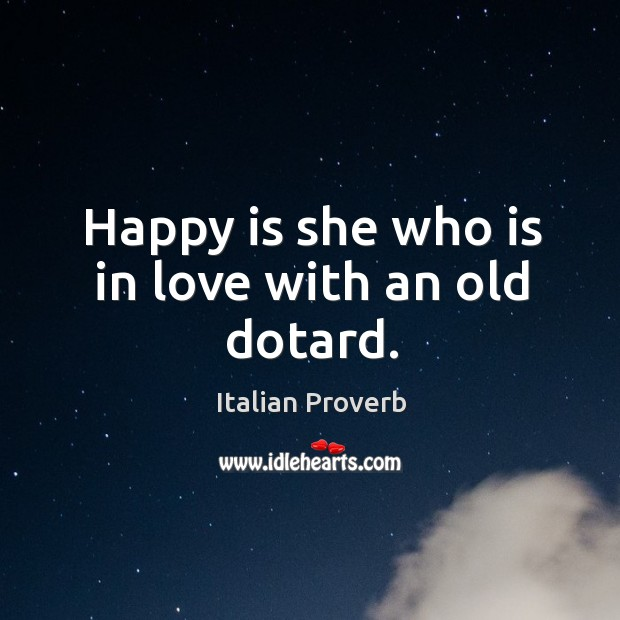 Image, Happy is she who is in love with an old dotard.