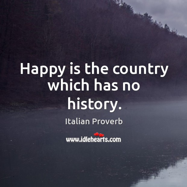 Image, Happy is the country which has no history.