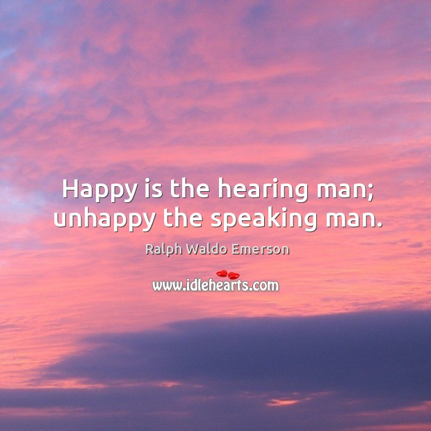 Image, Happy is the hearing man; unhappy the speaking man.