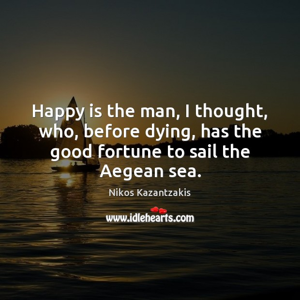 Image, Happy is the man, I thought, who, before dying, has the good