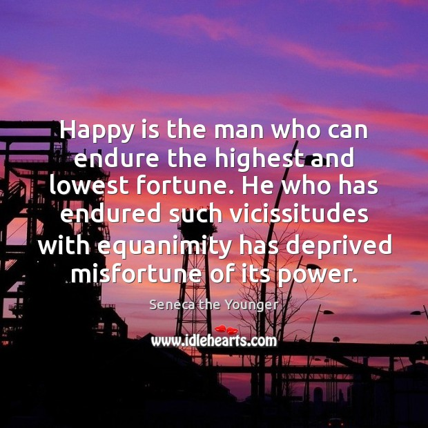 Image, Happy is the man who can endure the highest and lowest fortune.