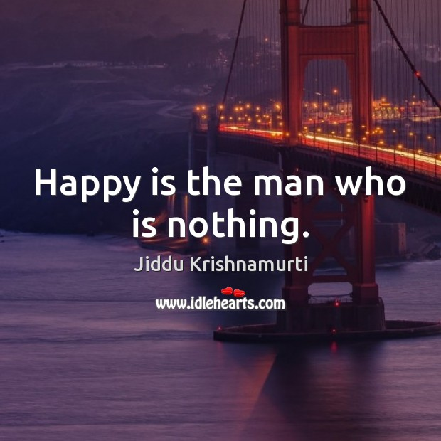 Happy is the man who is nothing. Image