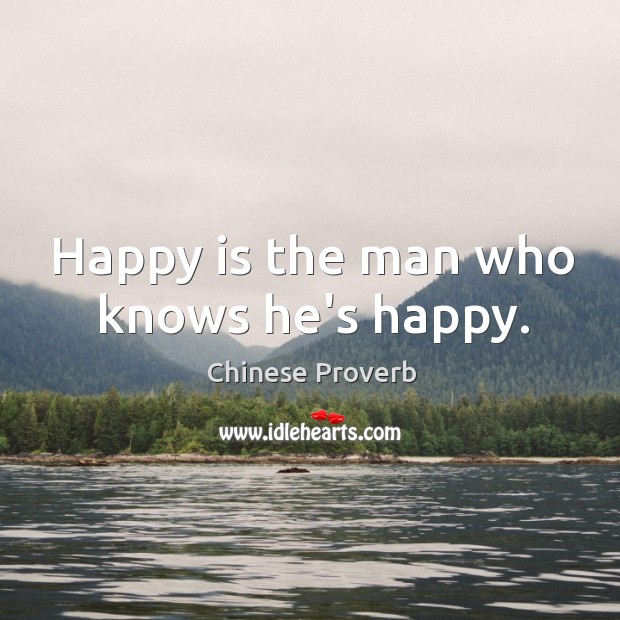 Image, Happy is the man who knows he's happy.