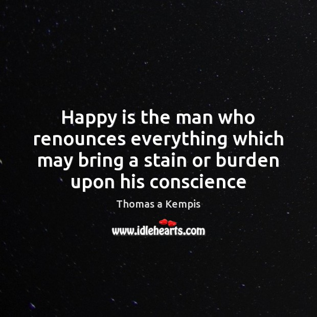 Happy is the man who renounces everything which may bring a stain Thomas a Kempis Picture Quote