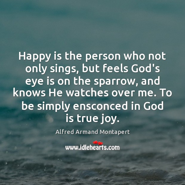 Happy is the person who not only sings, but feels God's eye True Joy Quotes Image