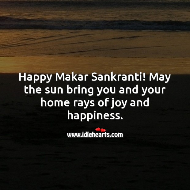Happy Makar Sankranti! May the sun bring you and your home rays of joy. Makar Sankranti Wishes Image