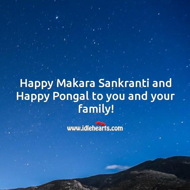 Happy Makara Sankranti and Happy Pongal to you and your family! Makar Sankranti Wishes Image