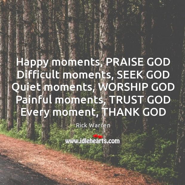 Happy moments, PRAISE GOD Difficult moments, SEEK GOD Quiet moments, WORSHIP GOD Image