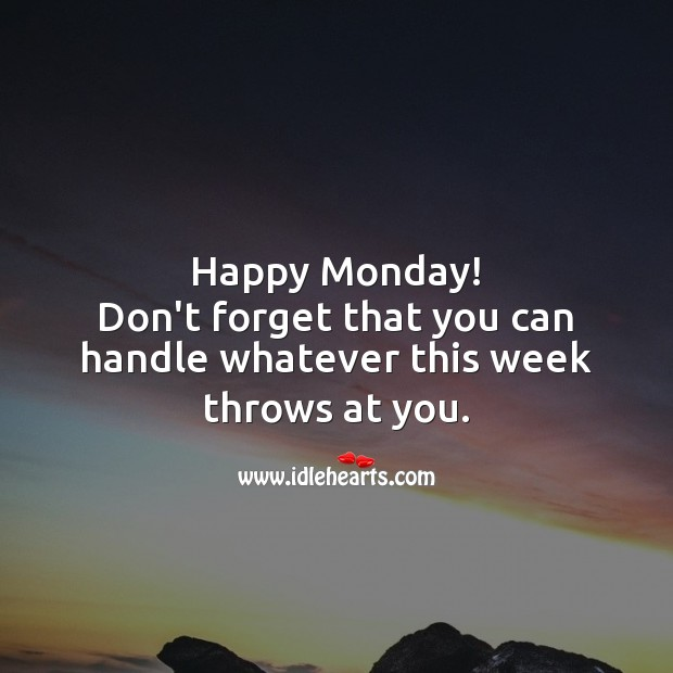 Happy Monday! Don't forget that you can handle whatever this week throws at you. Monday Quotes Image