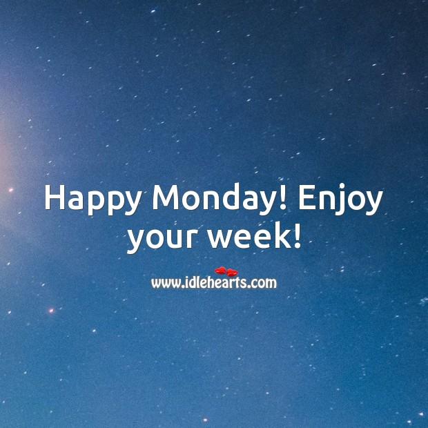 Happy Monday! Enjoy your week! Monday Quotes Image