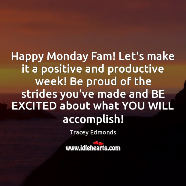 Happy Monday Fam! Let's make it a positive and productive week! Be Proud Quotes Image