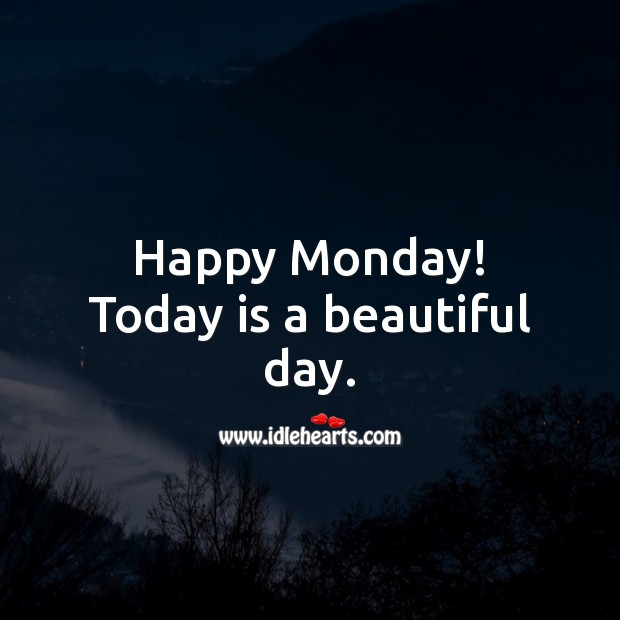 Happy Monday! Today is a beautiful day. Monday Quotes Image