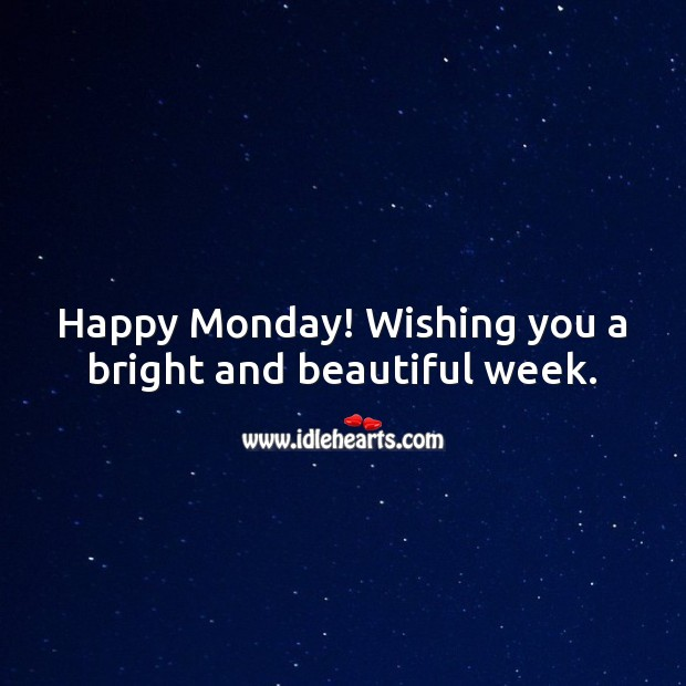 Happy Monday! Wishing you a bright and beautiful week. Monday Quotes Image
