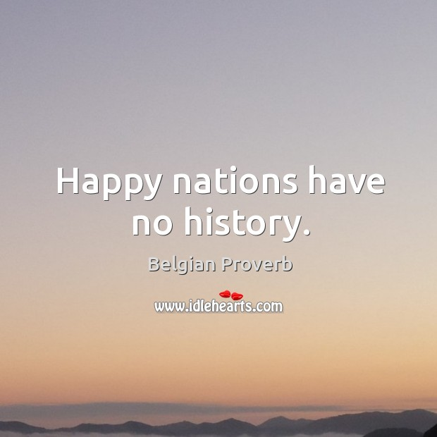 Happy nations have no history. Belgian Proverbs Image