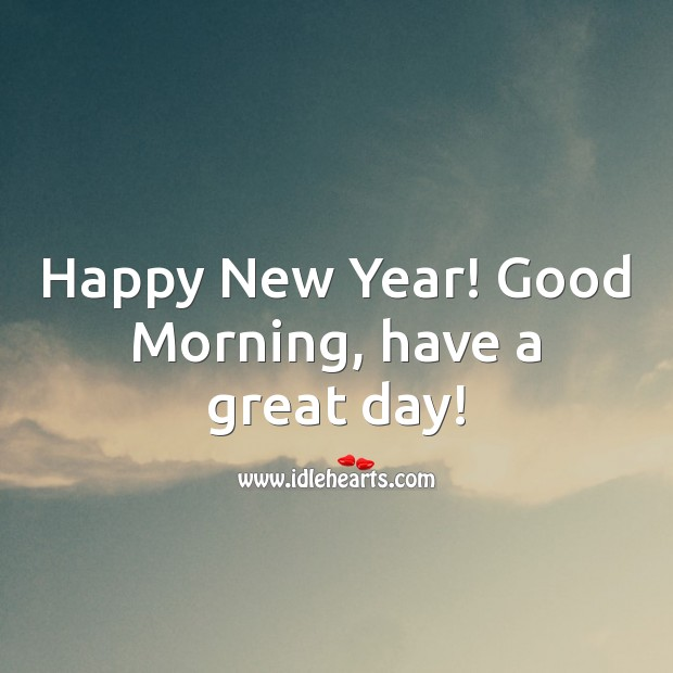 Happy New Year! Good Morning, have a great day! Good Day Quotes Image