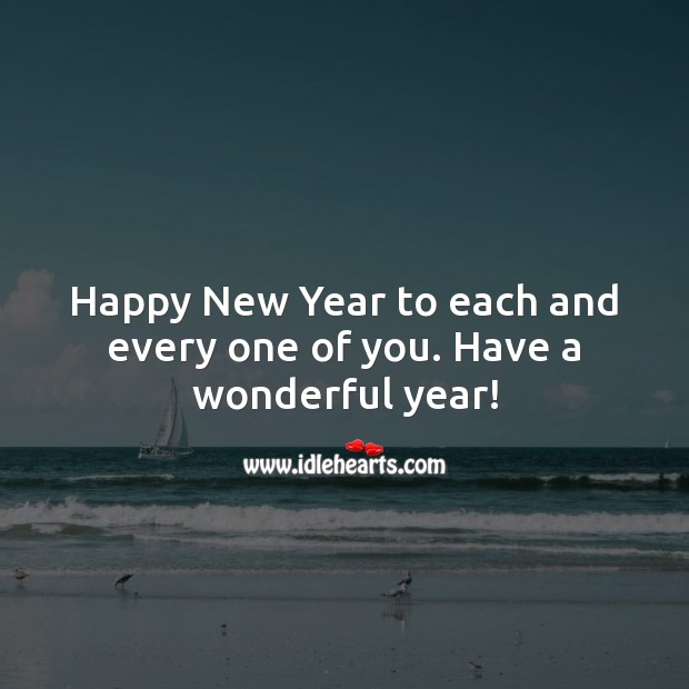 Happy New Year to each and every one of you. Have a wonderful year! New Year Quotes Image