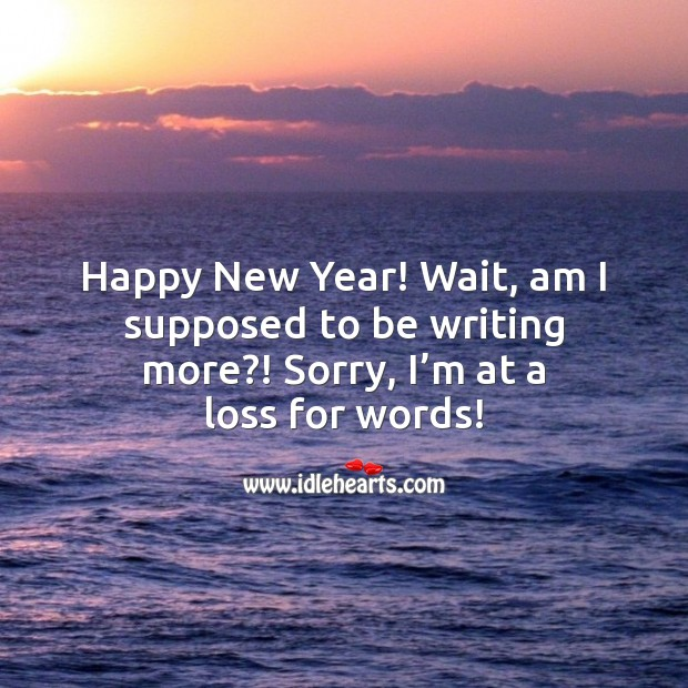 Happy New Year! Wait, am I supposed to be writing more?! New Year Quotes Image