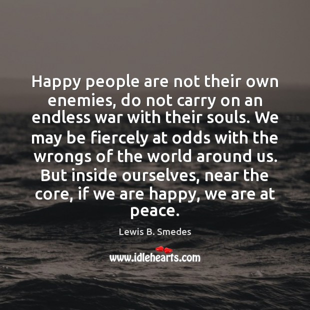 Happy people are not their own enemies, do not carry on an Lewis B. Smedes Picture Quote