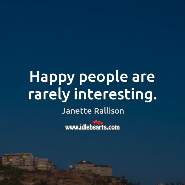 Happy people are rarely interesting. Image