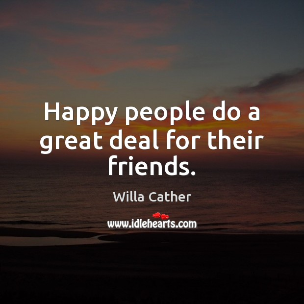 Happy people do a great deal for their friends. Image