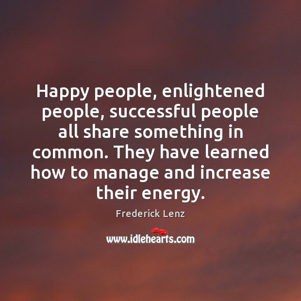 Happy people, enlightened people, successful people all share something in common. They Image