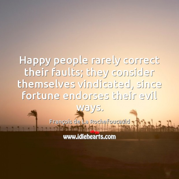 Image, Happy people rarely correct their faults; they consider themselves vindicated, since fortune