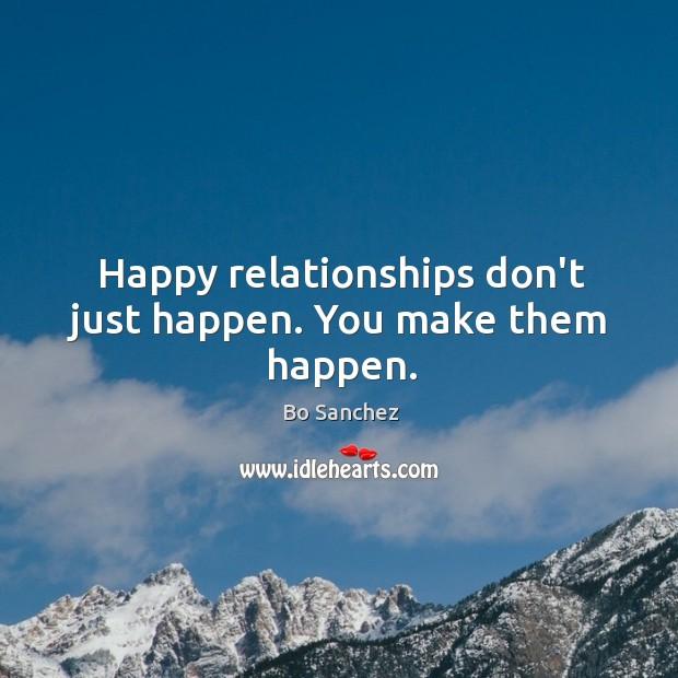 Happy relationships don't just happen. You make them happen. Bo Sanchez Picture Quote