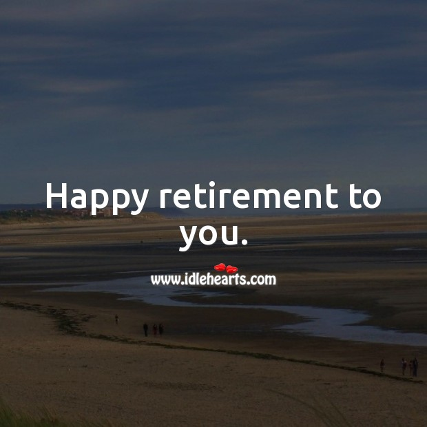 Happy retirement to you. Image