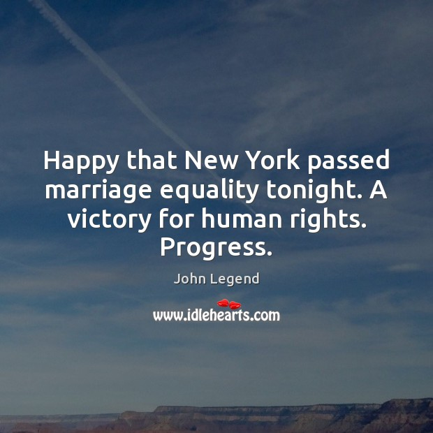 Happy that New York passed marriage equality tonight. A victory for human John Legend Picture Quote