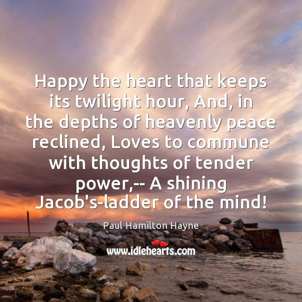 Happy the heart that keeps its twilight hour, And, in the depths Image