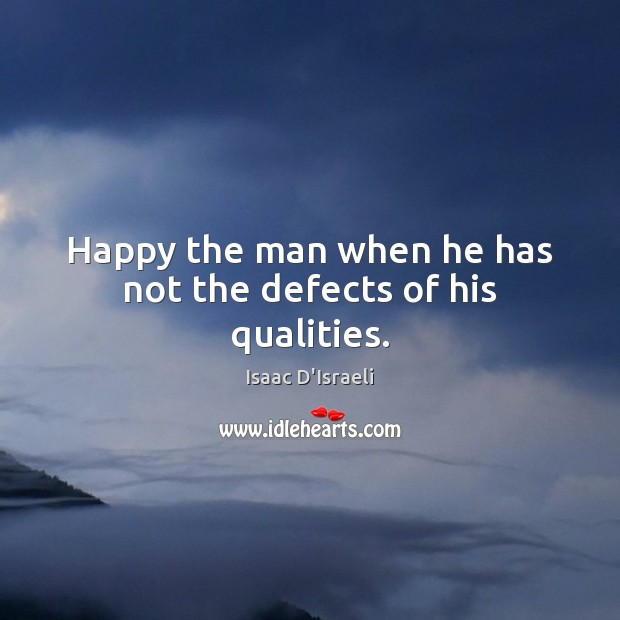 Happy the man when he has not the defects of his qualities. Image