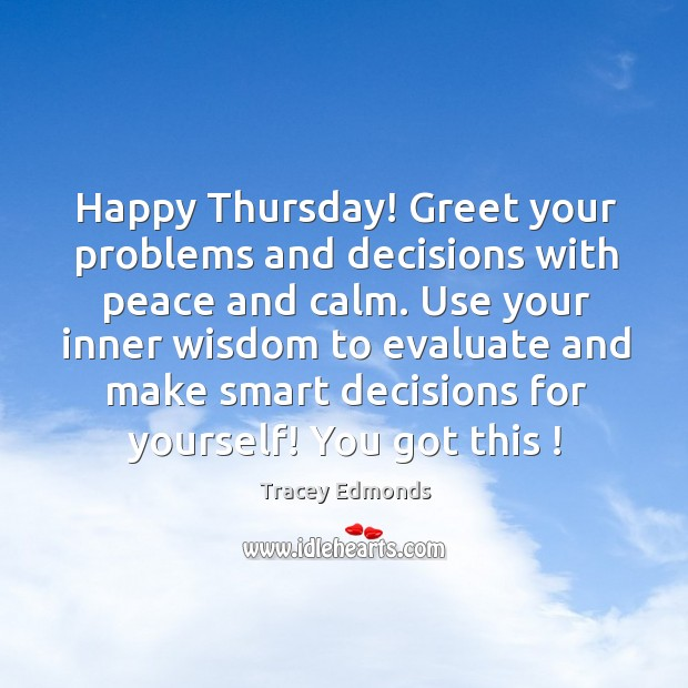 Happy Thursday! Greet your problems and decisions with peace and calm. Use Thursday Quotes Image
