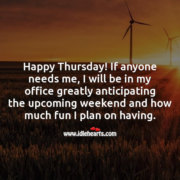 Happy Thursday! If anyone needs me, I will be in my office greatly anticipating Thursday Quotes Image