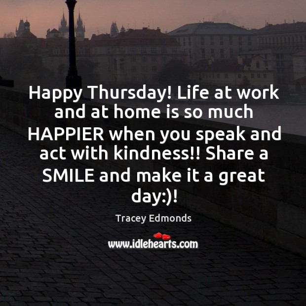 Happy Thursday! Life at work and at home is so much HAPPIER Thursday Quotes Image