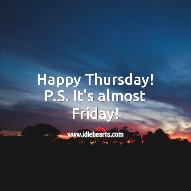 Happy Thursday! P.S. It's almost Friday! Thursday Quotes Image