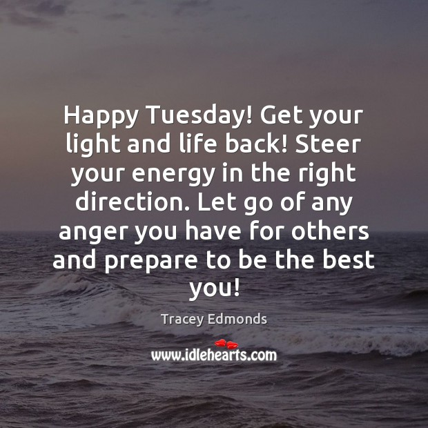 Happy Tuesday! Get your light and life back! Steer your energy in Tuesday Quotes Image