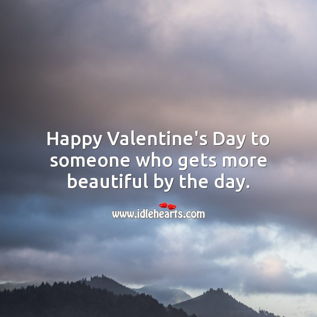 Happy Valentine's Day to someone who gets more beautiful by the day. Valentine's Day Messages Image