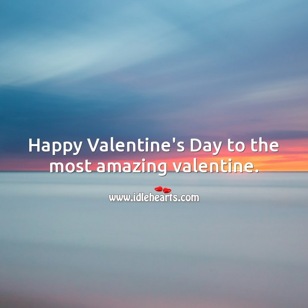 Happy Valentine's Day to the most amazing valentine. Valentine's Day Messages Image