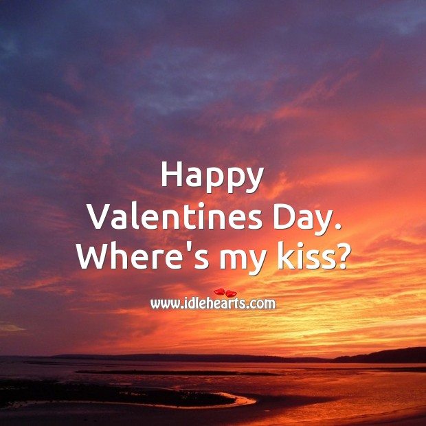 Happy Valentines Day. Where's my kiss? Valentine's Day Messages Image