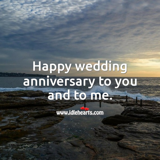 Happy wedding anniversary to you and to me. Wedding Anniversary Quotes Image