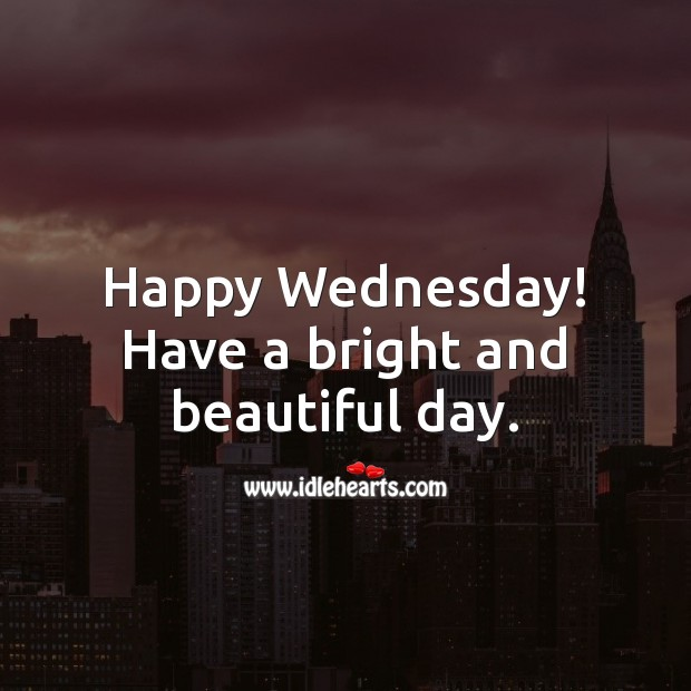 Happy Wednesday! Have a bright and beautiful day. Wednesday Quotes Image