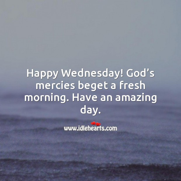 Happy Wednesday! Have an amazing day. Wednesday Quotes Image