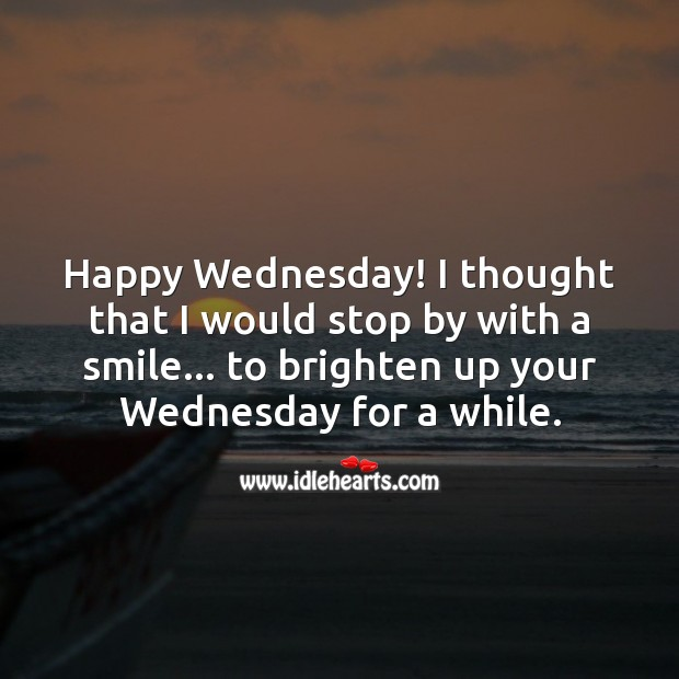 Happy Wednesday! I thought that I would stop by with a smile. Wednesday Quotes Image