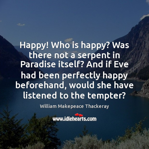 Happy! Who is happy? Was there not a serpent in Paradise itself? Image