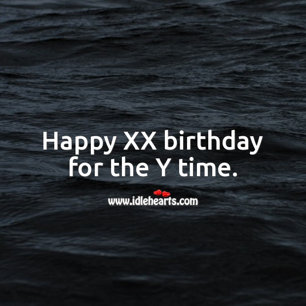 Happy XX birthday for the Y time. Age Birthday Messages Image