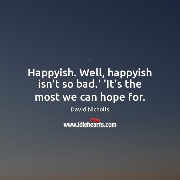 Happyish. Well, happyish isn't so bad.' 'It's the most we can hope for. Image
