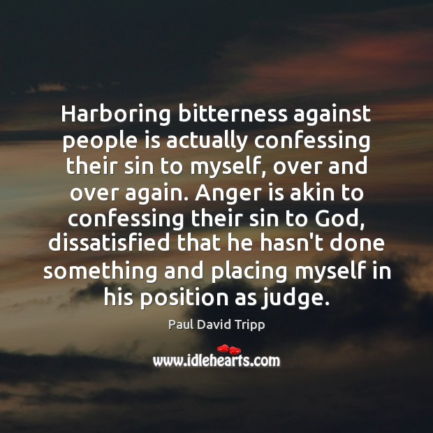 Harboring bitterness against people is actually confessing their sin to myself, over Image