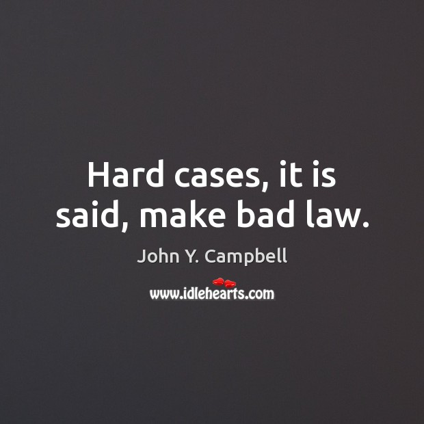 Hard cases, it is said, make bad law. Image
