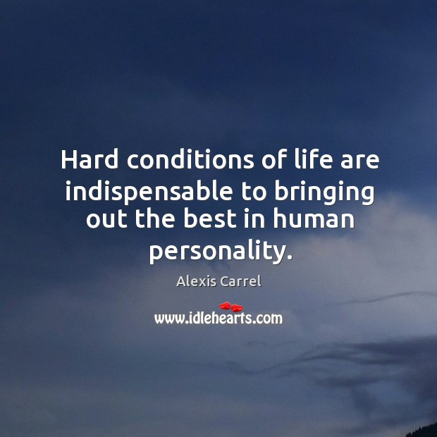 Image, Hard conditions of life are indispensable to bringing out the best in human personality.