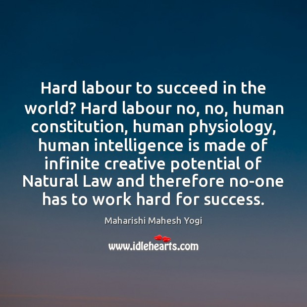 Hard labour to succeed in the world? Hard labour no, no, human Intelligence Quotes Image